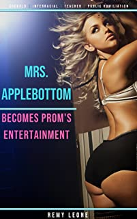 Mrs. Applebottom Becomes Prom's Entertainment: A Cuckold Erotica Taboo Tale of a Busty Teacher Wife With Perfect Bottom Being Publicly Used At The Prom In Front of Wimp Hubby.