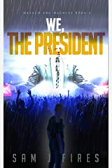 We, The President: A Post-Apocalyptic Survival Story (Mayhem and Madness Book 4) Kindle Edition