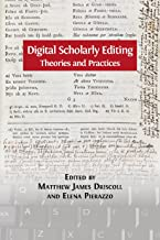 Digital Scholarly Editing: Theories and Practices (Digital Humanities Series Book 4)