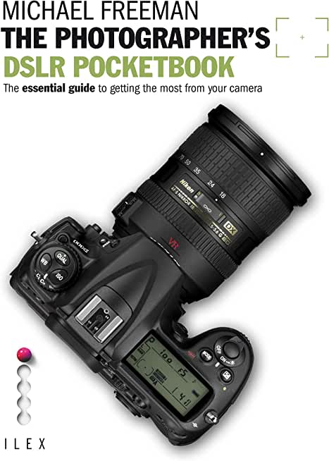 The Photographer's DSLR Pocketbook: The Essential Guide to Getting the Most from your Camera (Field Guide) (English Edition)