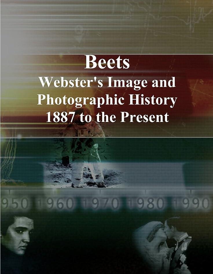 罹患率かもめ教育学Beets: Webster's Image and Photographic History, 1887 to the Present