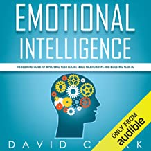 Emotional Intelligence: The Essential Guide to Improving Your Social Skills, Relationships and Boosting Your EQ: Emotional Intelligence EQ, Book 1