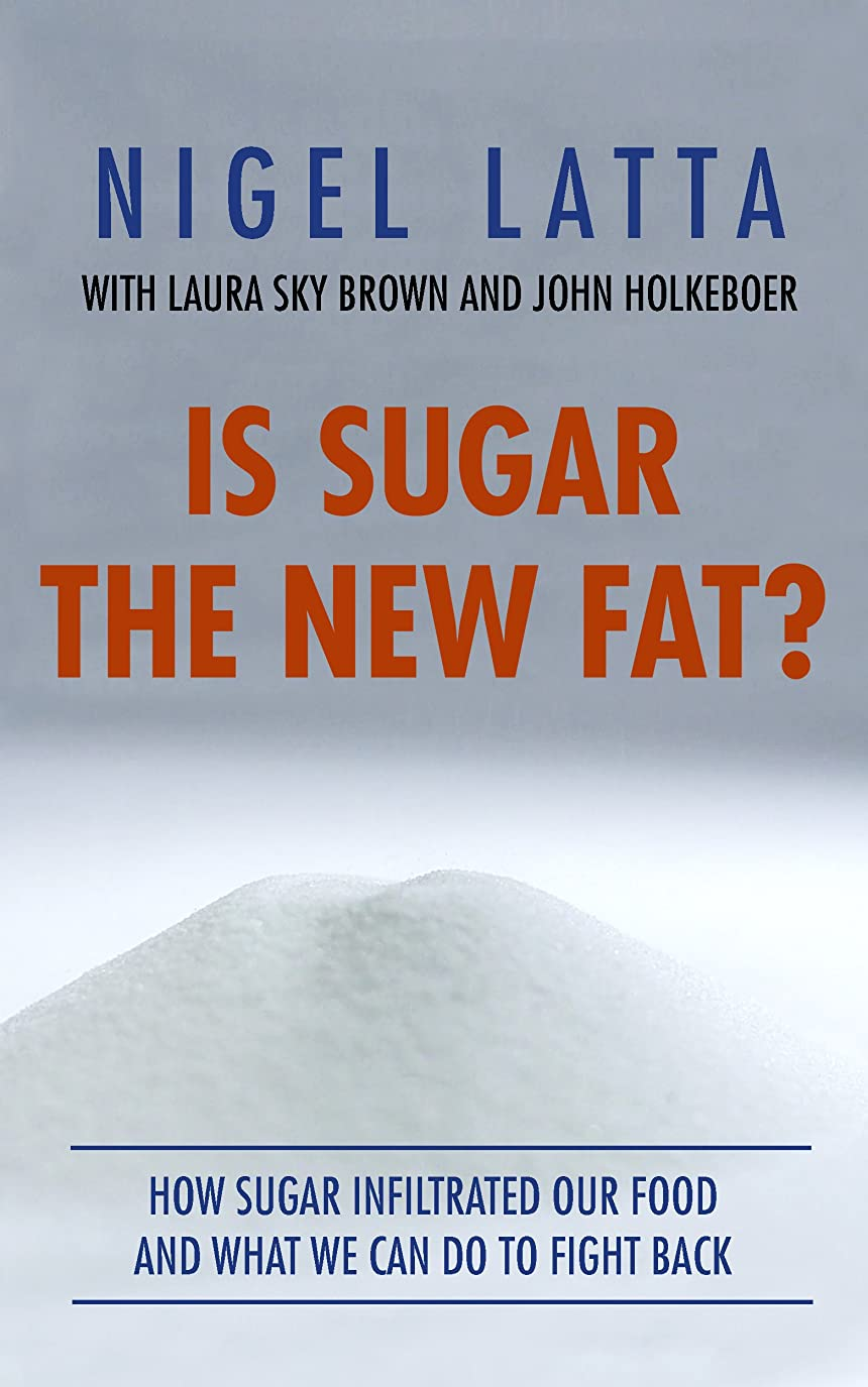Is Sugar the New Fat?: How Sugar Infiltrated Our Food, and What We Can Do To Fight Back (English Edition)