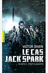 Le cas Jack Spark (Saison 3) - Hiver nucléaire: Saison 3 - Hiver nucléaire Format Kindle