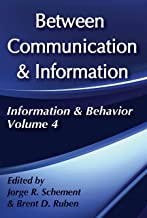 Between Communication and Information (Information and Behavior Series Book 4)