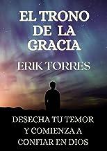 El trono de la gracia: Desecha tu temor y comienza a confiar en Dios