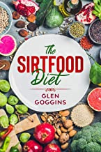 The Sirtfood Diet: Beginner's Cookbook with Easy and Healthy Recipes for Rapid Weight Loss, Burning Fat and Activating Your Metabolism with the Help of the Sirtfood Diet 14-day Meal Plan