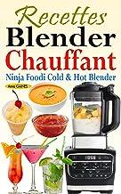 Recettes Blender Chauffant - Ninja Foodi Cold & Hot Blender: Des recettes faciles et délicieuses pour tous les jours avec ...