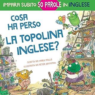Cosa ha perso la topolina Inglese?: storia carina e divertente per imparare 50 parole in inglese (bilingual English Italia...