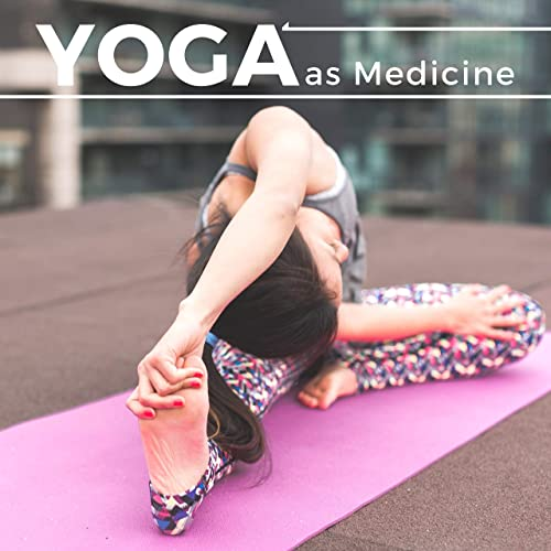 Yoga as Medicine - Therapeutical Songs to Feel Good by Yoga ...