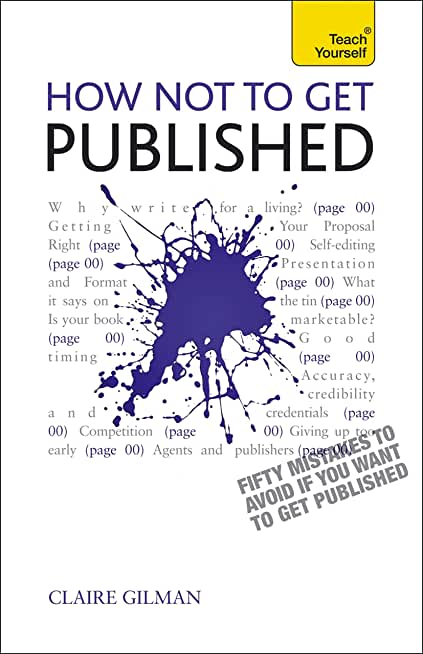 How NOT to Get Published: Fifty mistakes to avoid if you want to publish your creative writing (Teach Yourself) (English Edition)