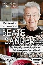 Beate Sander - Wie man reich und weise wird: Die Biografie der erfolgreichsten Börsenexpertin Deutschlands (German Edition)