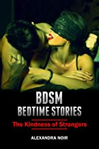 BDSM Bedtime Stories - The Kindness of Strangers: An Explicit and Erotic Story of Dominance and Submission (BSDM Bedtime Stories Book 20) (English Edition)