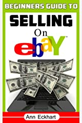 Beginner's Guide To Selling On Ebay 2020 Edition: A Step-By-Step Guide To Start Making Money Reselling Online (2020 Reselling Books) Kindle Edition