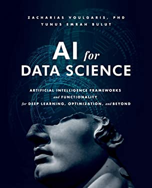 AI for Data Science: Artificial Intelligence Frameworks and Functionality for Deep Learning, Optimization, and Beyond