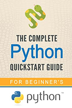 Python: The Complete Python Quickstart Guide (For Beginner's) (Python, Python Programming, Python for Dummies, Python for Beginners)