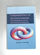 FUNDAMENTALS OF DECISION MAKING : FOR ENGINEERING DESIG