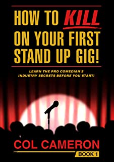 How To Kill On Your First Stand Up Gig! - Book 1: Learn The Pro Comedian's Industry Secrets Before You Start! - Book 1