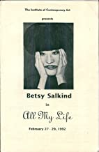 The Institute of Contemporary Art Presents Betsy Salkind in All My Life, February 27-29, 1992 (Program)