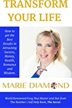Transform Your Life: How to get the Best Results in attracting Success, Abundance, Health, Romance and Wisdom (Marie Diamond Books Book 1)