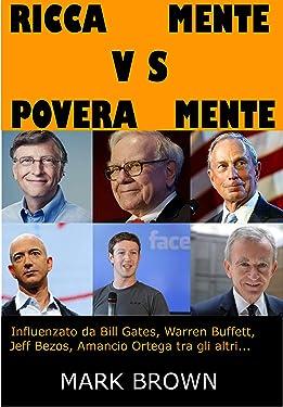 Ricca Mente VS Povera Mente: influenzata da Bill Gates, Warren Buffet, Jeff Bezos, Amancio Ortega tra gli altri ... (Italian Edition)
