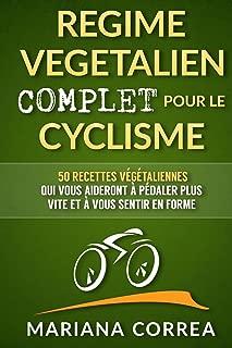 REGIME VEGETALIEN COMPLET POUR LE CYCLISME: Inclus : 50 recettes végétaliennes qui vous aideront à pédaler plus vite et à vous sentir en forme. (French Edition)