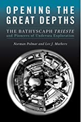 Opening the Great Depths: The Bathyscaph Trieste and Pioneers of Undersea Exploration Kindle Edition