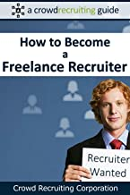 How to Become a Freelance Recruiter: A Crowd Recruiting Guide