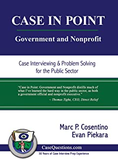CASE IN POINT: Government and Nonprofit: Case Interview and Strategic Preparation for Consulting Interviews in the Public ...