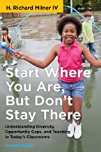 Start Where You Are, But Don't Stay There, Second Edition: Understanding Diversity, Opportunity Gaps, and Teaching in Toda...