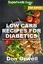 Low Carb Recipes For Diabetics: Over 300 Low Carb Diabetic Recipes with Quick and Easy Cooking Recipes full of Antioxidants and Phytochemicals (Low Carb ... Natural Weight Loss Transformation Book 21)