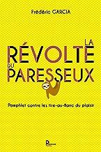 La révolte du paresseux: Pamphlet contre les tire-au-flanc du plaisir (French Edition)