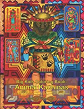 Big Kids Coloring Book: Animal Kachinas: 60+ line-art illustrations of Native American Indian Motifs and Kachina dolls with Animal Spirit Heads to ... coloring books (Big Kids Coloring Books)