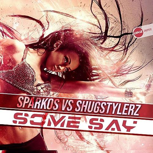 Some Say - Sparkos vs. Shugstylerz