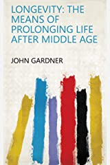 Longevity: The Means of Prolonging Life After Middle Age Kindle Edition