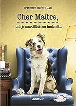 Cher Maître, et si je mordillais ce fauteuil... (French Edition)