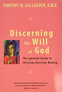 Discerning the Will of God: An Ignatian Guide to Christian Decision Making