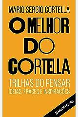 O melhor do Cortella: Trilhas do Pensar - Ideias, Frases e Inspirações eBook Kindle