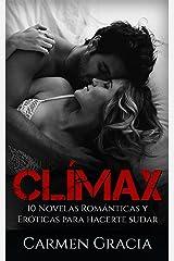 Clímax: 10 Novelas Románticas y Eróticas para Hacerte Sudar (Colección de Romance y Erotica) Versión Kindle