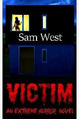 Victim: An Extreme Horror Novel Kindle Edition
