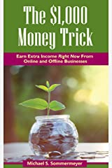 The $1,000 Money Trick: Earn Extra Money Right Now From Online and Offline Businesses Kindle Edition