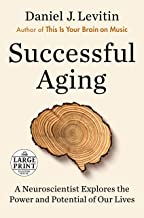 Successful Aging: A Neuroscientist Explores the Power and Potential of Our Lives