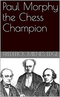 Paul Morphy the Chess Champion