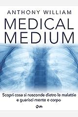 Medical Medium: Scopri cosa si nasconde dietro le malattie e guarisci mente e corpo (Italian Edition) Kindle Edition
