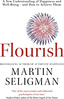Flourish: A New Understanding of Happiness and Wellbeing: The practical guide to using positive psychology to make you hap...