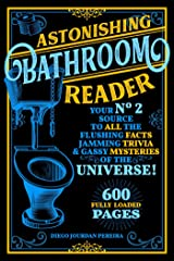 Astonishing Bathroom Reader: Your No.2 Source to All the Flushing Facts, Jamming Trivia, & Gassy Mysteries of the Universe! ペーパーバック