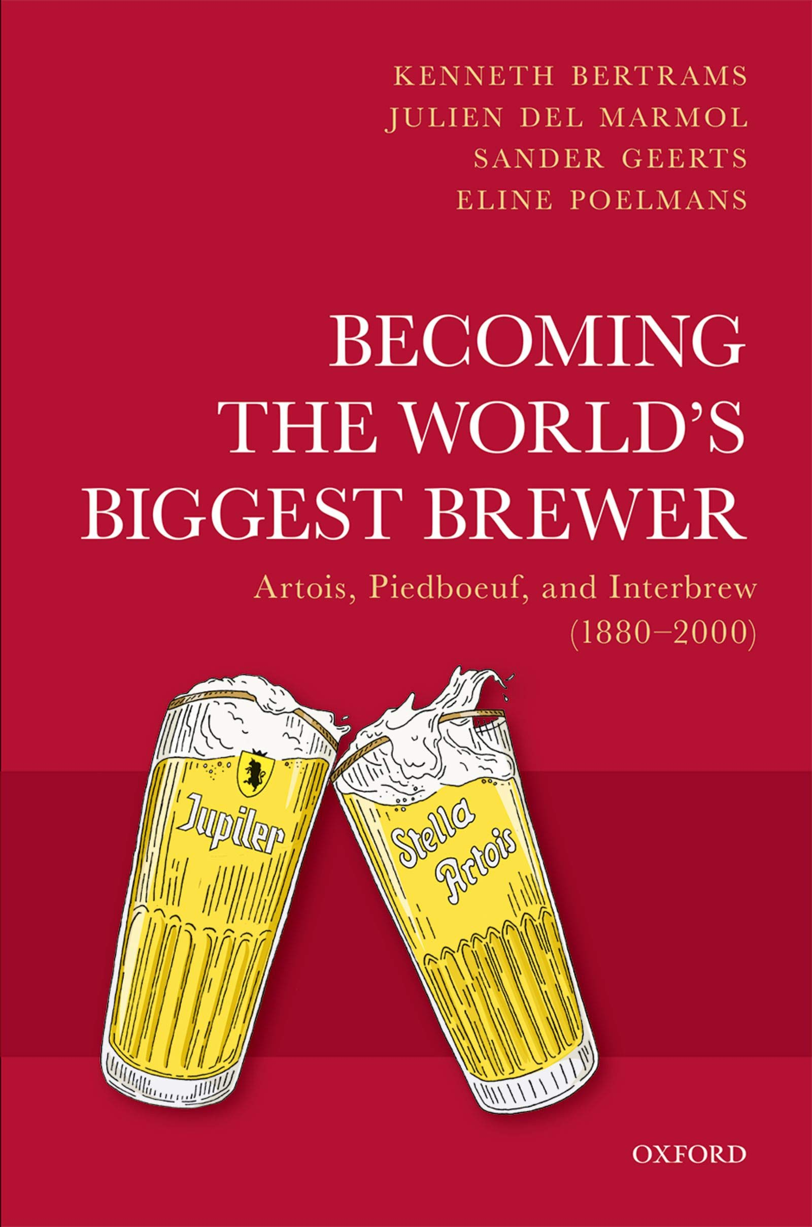 Image OfBecoming The World's Biggest Brewer: Artois, Piedboeuf, And Interbrew (1880-2000) (English Edition)