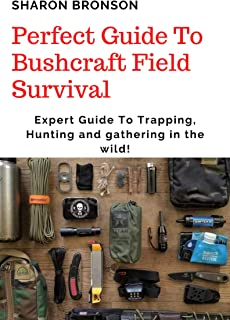 Perfect Guide To Bushcraft Field Survival: Expert Guide To Trapping, Hunting and gathering in the wild! (English Edition)