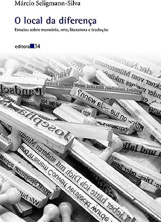 O local da diferença: Ensaios Sobre Memória, Arte, Literatura e Tradução
