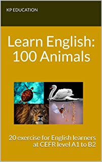 Learn English 100 Animals: 20 exercises for English learners at CEFR level A1 to B2